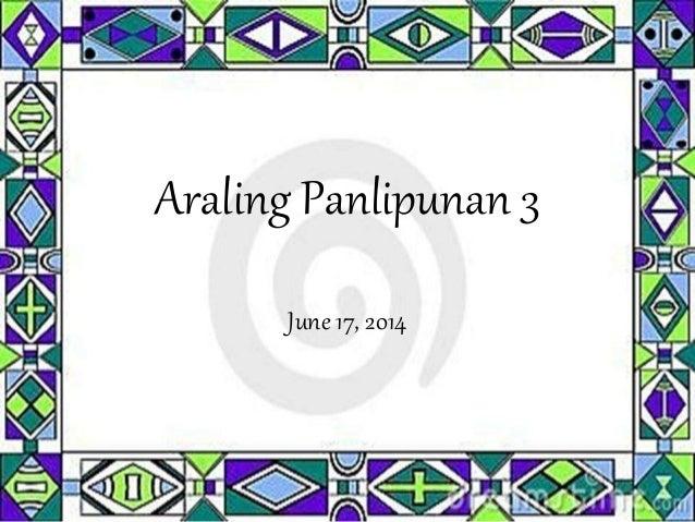 Araling Panlipunan 3 June 17, 2014