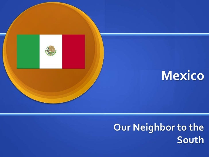 Mexico<br />Our Neighbor to the South<br />