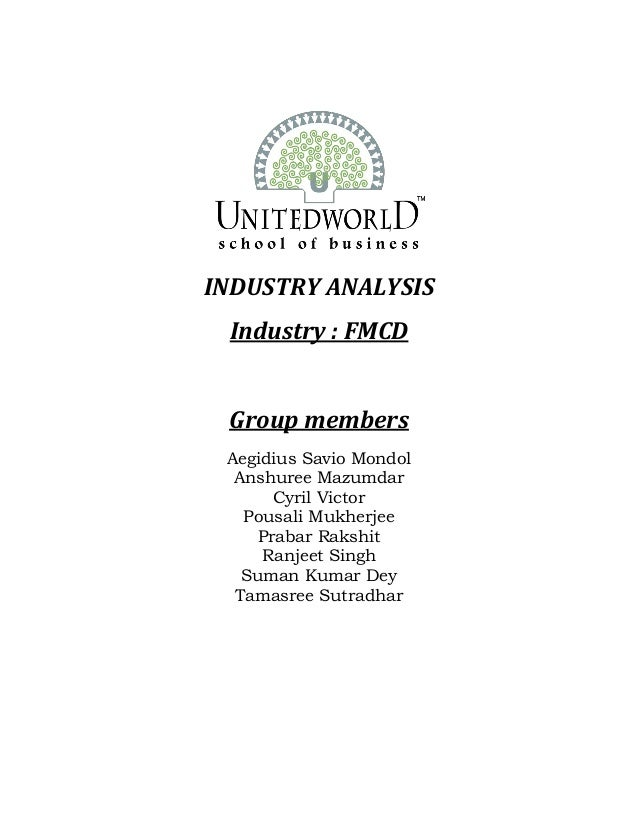 INDUSTRY ANALYSIS Industry : FMCD Group members Aegidius Savio Mondol Anshuree Mazumdar Cyril Victor Pousali Mukherjee Pra...