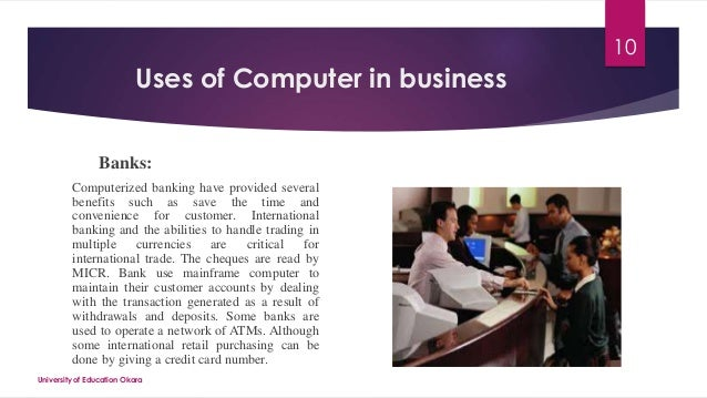 benefits of computers in business Computers for general business in an office fully equipped with a computer network you have the capability to communicate via the company's intranet as well as the internet.