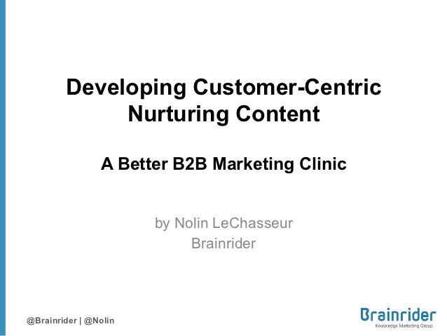 Developing Customer-Centric             Nurturing Content                A Better B2B Marketing Clinic                    ...