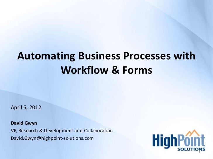 Automating Business Processes with         Workflow & FormsApril 5, 2012David GwynVP, Research & Development and Collabora...