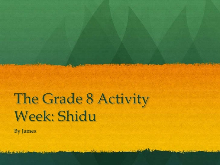 The Grade 8 Activity Week: Shidu<br />By James<br />