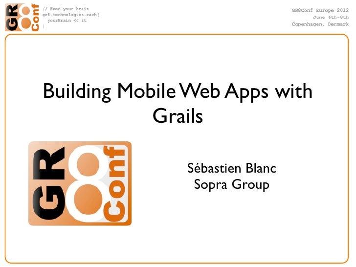 Building Mobile Web Apps with            Grails               Sébastien Blanc                Sopra Group