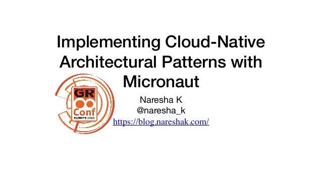Implementing Cloud-Native Architectural Patterns with Micronaut Naresha K  @naresha_k  https://blog.nareshak.com/