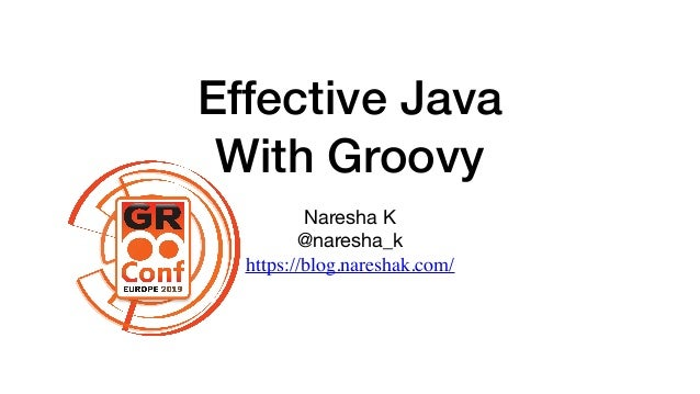 Effective Java With Groovy Naresha K  @naresha_k  https://blog.nareshak.com/