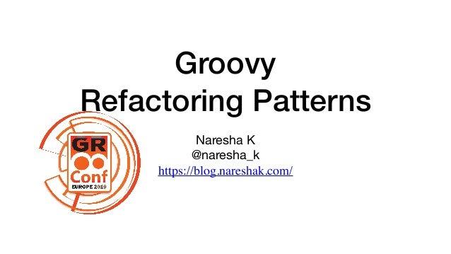 Groovy Refactoring Patterns Naresha K  @naresha_k  https://blog.nareshak.com/