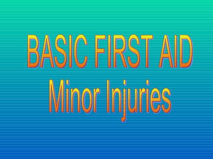 BASIC FIRST AID Minor Injuries
