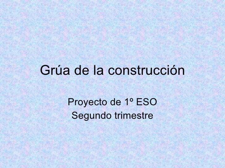 Grúa de la construcción Proyecto de 1º ESO Segundo trimestre