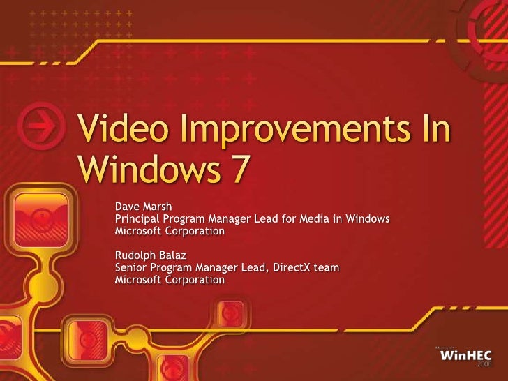 Video Improvements In Windows 7<br />Dave Marsh<br />Principal Program Manager Lead for Media in Windows<br />Microsoft Co...