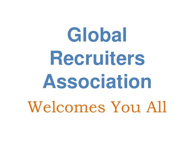 Global  Recruiters AssociationWelcomes You All
