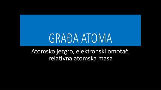 Atomsko jezgro, elektronski omotač, relativna atomska masa