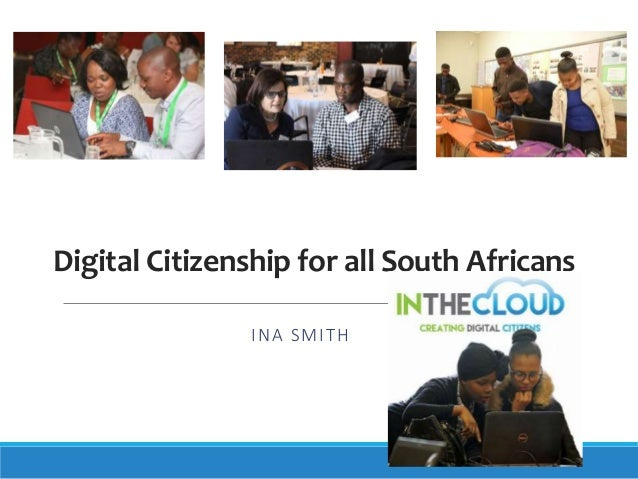 Digital Citizenship for all South Africans INA SMITH