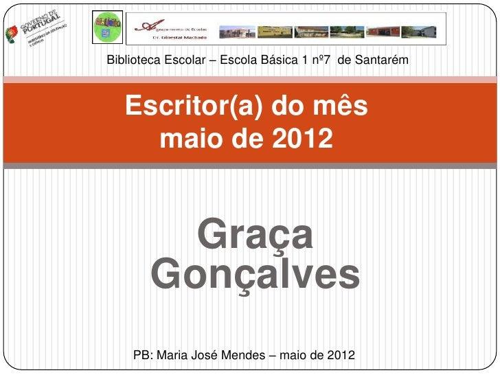 Biblioteca Escolar – Escola Básica 1 nº7 de Santarém   Escritor(a) do mês     maio de 2012         Graça       Gonçalves  ...