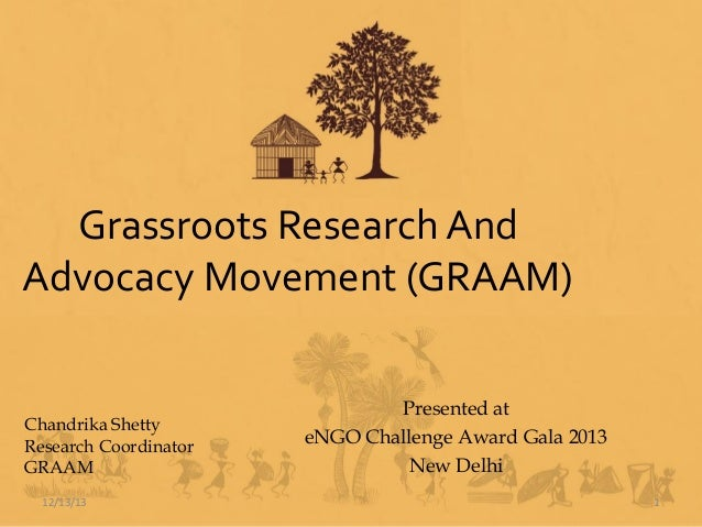 Grassroots Research And Advocacy Movement (GRAAM)  Chandrika Shetty Research Coordinator GRAAM 12/13/13  Presented at eNGO...