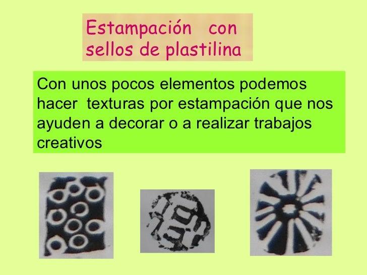 Estampación   con sellos de plastilina Con unos pocos elementos podemos hacer  texturas por estampación que nos ayuden a d...