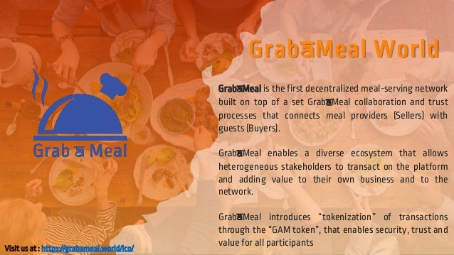GrabAMeal World GrabAMeal is the first decentralized meal-serving network built on top of a set GrabAMeal collaboration an...