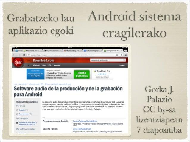 Grabatzeko lau    Android sistemaaplikazio egoki     eragilerako                            Gorka J.                      ...