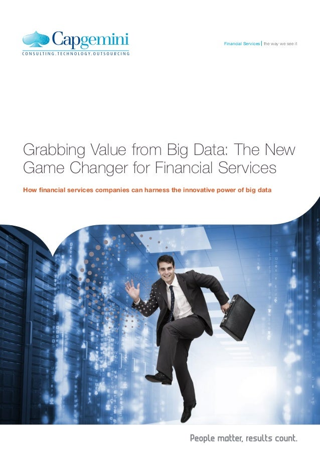 Financial Services the way we see it  Grabbing Value from Big Data: The New Game Changer for Financial Services How financ...