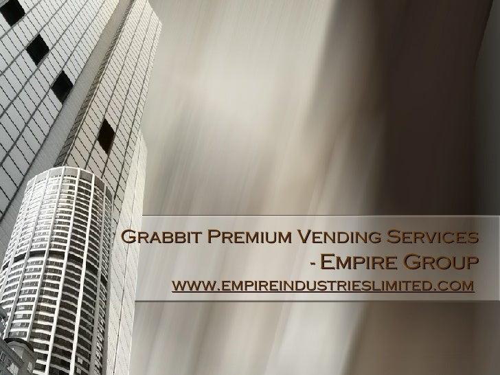 Grabbit Premium Vending Services -  Empire Group www.empireindustrieslimited.com