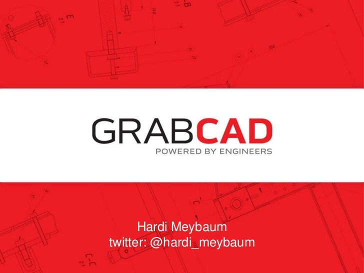Hardi Meybaum, CEO founders @ grabcad.com @grabcad Hardi Meybaum twitter: @hardi_meybaum