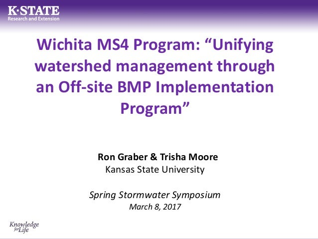 """Wichita MS4 Program: """"Unifying watershed management through an Off-site BMP Implementation Program"""" Ron Graber & Trisha Mo..."""