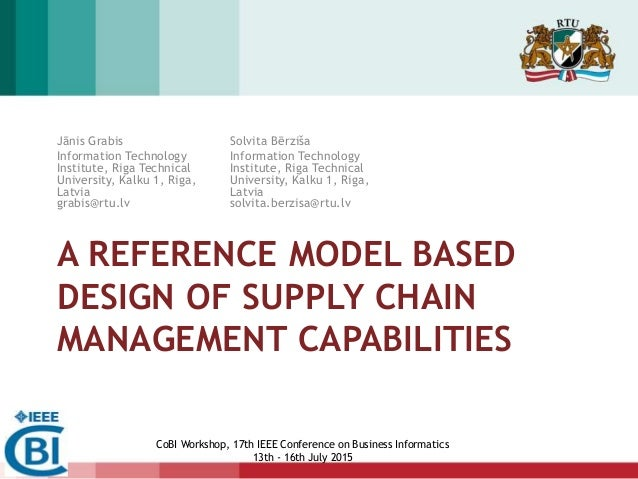 CoBI Workshop, 17th IEEE Conference on Business Informatics 13th - 16th July 2015 A REFERENCE MODEL BASED DESIGN OF SUPPLY...