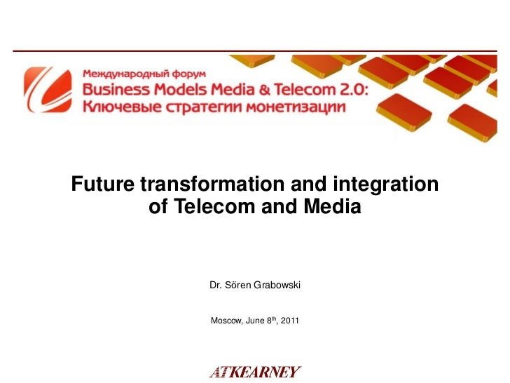 Future transformation and integration        of Telecom and Media             Dr. Sören Grabowski              Moscow, Jun...