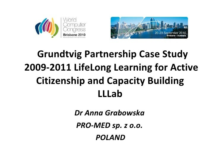 Grundtvig Partnership Case Study 2009-2011 LifeLong Learning for Active Citizenship and Capacity Building  LLLab  Dr Anna ...