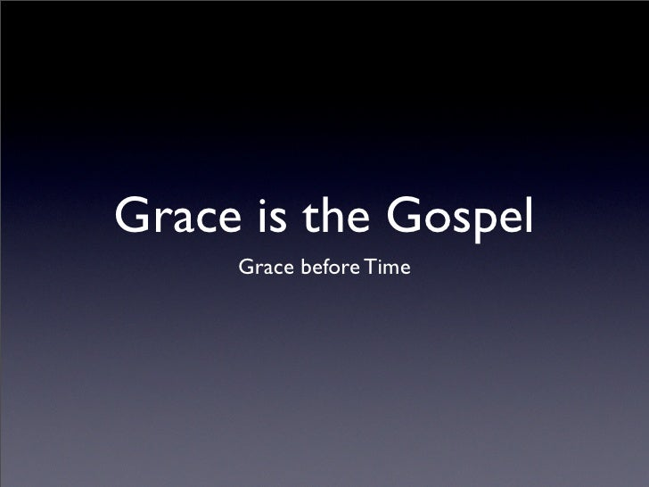 Grace is the Gospel      Grace before Time