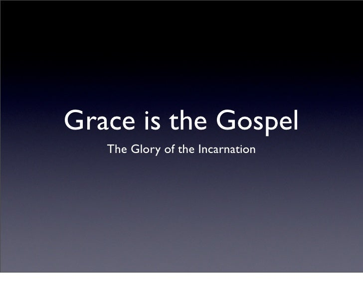 Grace is the Gospel    The Glory of the Incarnation