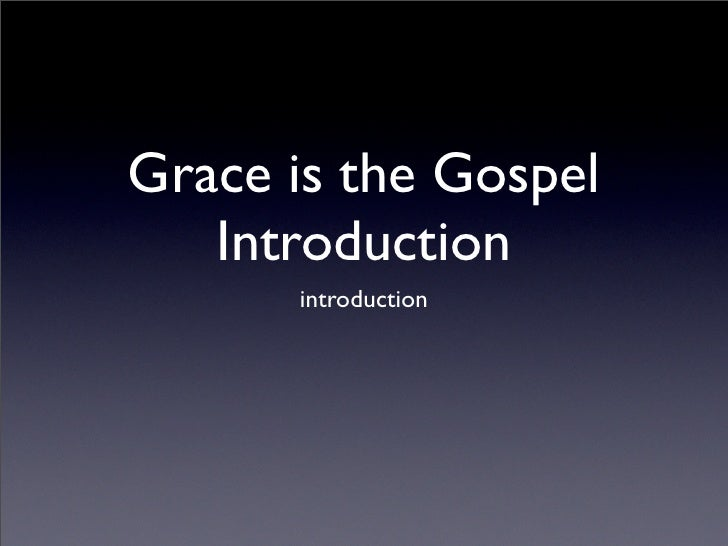Grace is the Gospel    Introduction       introduction