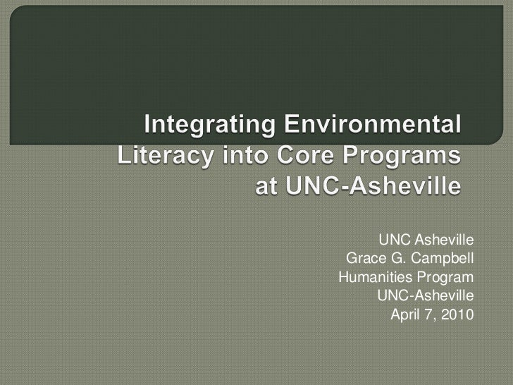 <br />Integrating Environmental Literacy into Core Programsat UNC-Asheville<br />UNC Asheville<br />Grace G. Campbell<br ...