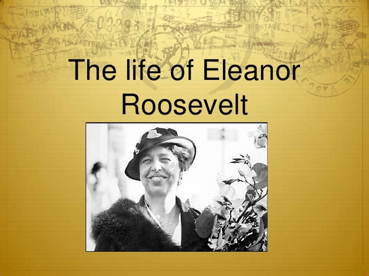 The life of Eleanor   Roosevelt