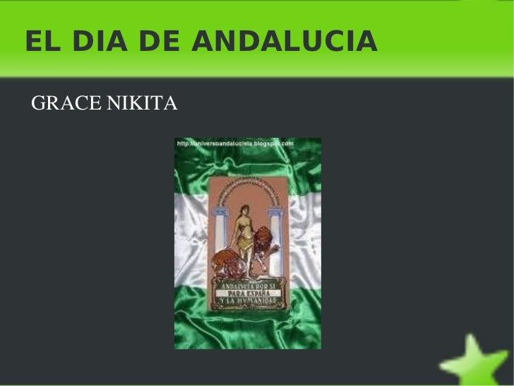 EL DIA DE ANDALUCIA <ul><li>GRACE NIKITA  </li></ul>