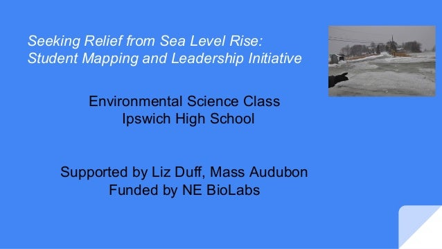 Seeking Relief from Sea Level Rise: Student Mapping and Leadership Initiative Environmental Science Class Ipswich High Sch...
