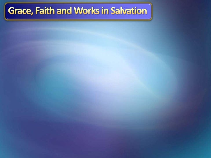 Grace, Faith and Works in Salvation<br />