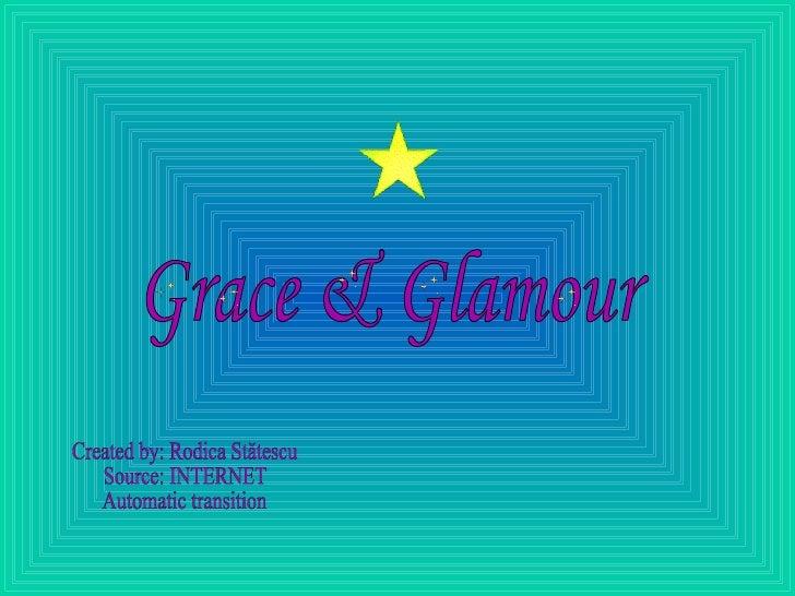 Grace & Glamour Created by: Rodica Stătescu Source: INTERNET Automatic transition