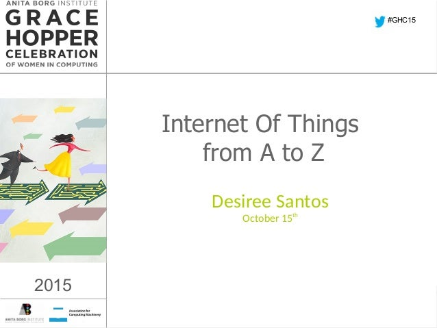 2015 Internet Of Things from A to Z Desiree Santos October 15th #GHC15 2015