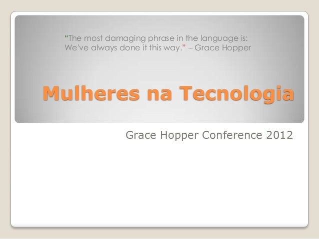 """The most damaging phrase in the language is: Weve always done it this way."" – Grace HopperMulheres na Tecnologia         ..."