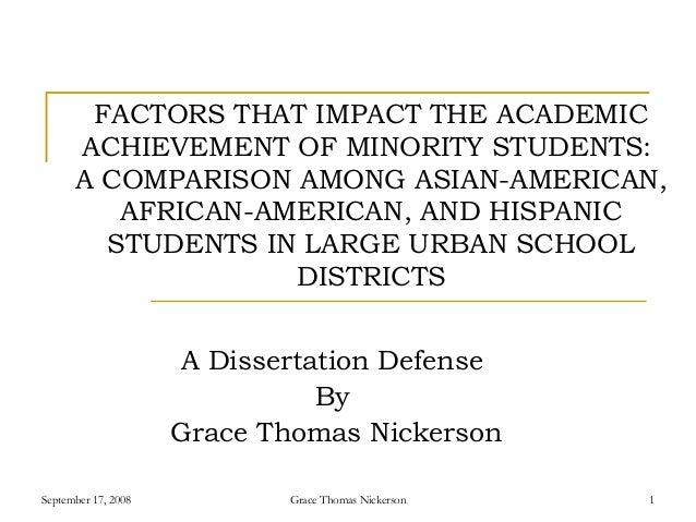 September 17, 2008 Grace Thomas Nickerson 1FACTORS THAT IMPACT THE ACADEMICACHIEVEMENT OF MINORITY STUDENTS:A COMPARISON A...