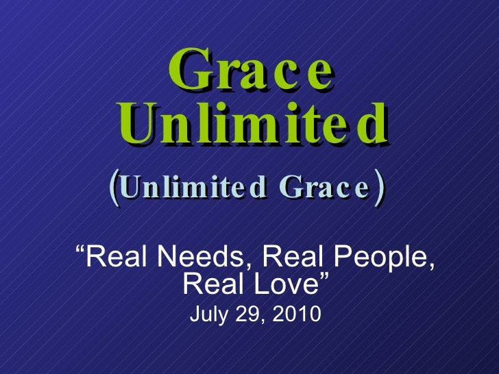 "Grace Unlimited (Unlimited Grace)   "" Real Needs, Real People, Real Love"" July 29, 2010"