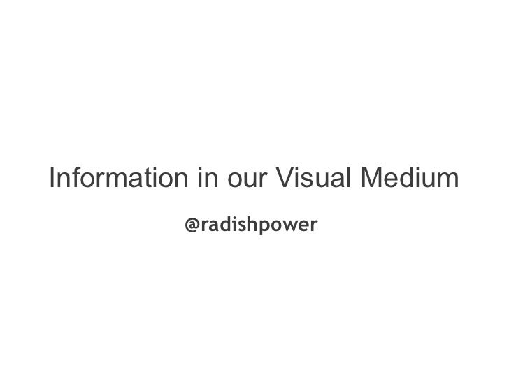 Information in our Visual Medium          @radishpower
