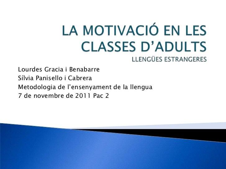 Lourdes Gracia i BenabarreSílvia Panisello i CabreraMetodologia de l'ensenyament de la llengua7 de novembre de 2011 Pac 2