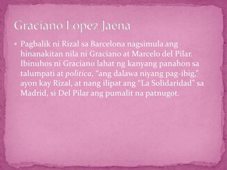 essay by graciano lopez jaena The ilustrado class was composed of native-born intellectuals and cut across  the most prominent ilustrados were graciano lópez jaena, marcelo h del.