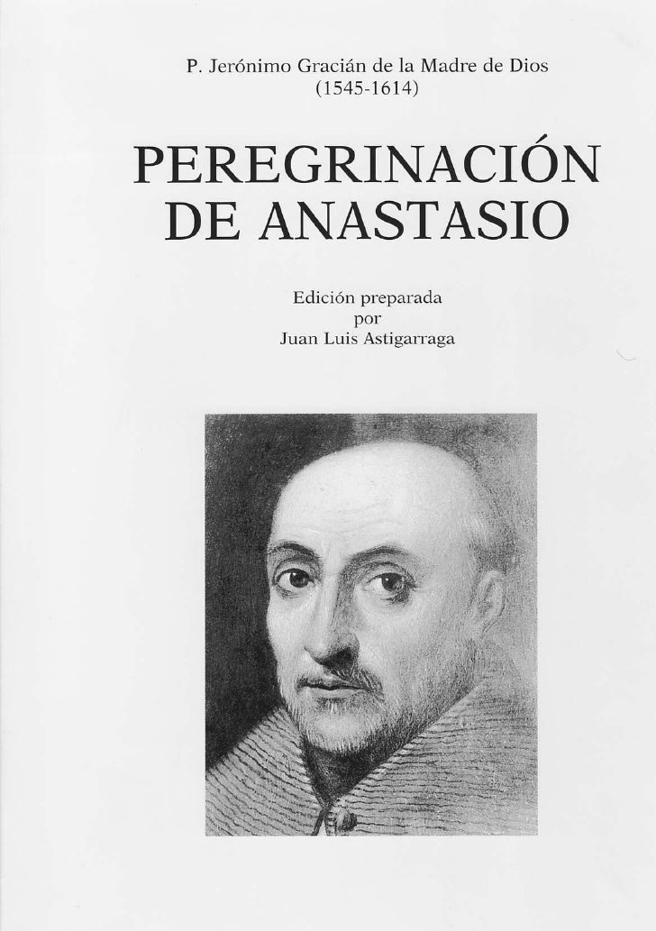 P. Jerónimo Graciàn de la Madre de Dios              (1,545-1614)PEREGRINACIÓN DE ANASTASIO            Edición preparada  ...