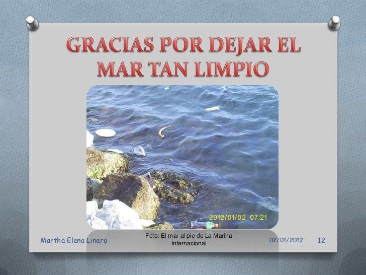 Foto: El mar al pie de La MarinaMartha Elena Linero             Internacional            02/01/2012   13