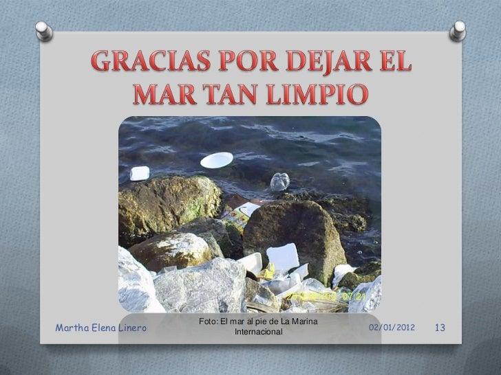 Foto: El mar al pie de La MarinaMartha Elena Linero             Internacional            02/01/2012   14