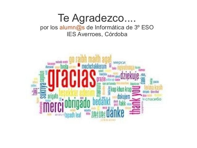 Te Agradezco.... por los alumn@s de Informática de 3º ESO IES Averroes, Córdoba