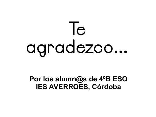 Te agradezco... Por los alumn@s de 4ºB ESO IES AVERROES, Córdoba